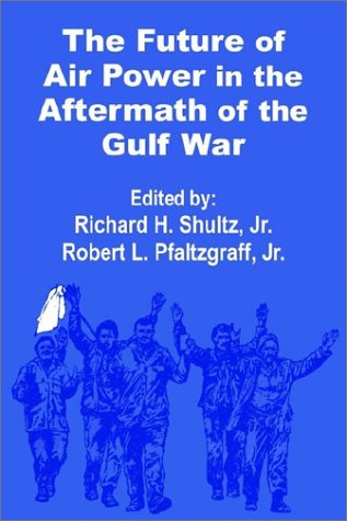 The Future of Air Power in the Aftermath of the Gulf War 9781410200747