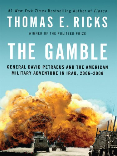 The Gamble: General David Petraeus and the American Military Adventure in Iraq, 2006-2008 9781410414113