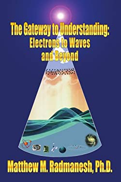 The Gateway to Understanding: Electrons to Waves and Beyond 9781418487393