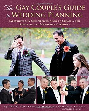 The Gay Couple's Guide to Wedding Planning: Everything Gay Men Need to Know to Create a Fun, Romantic, and Memorable Ceremony 9781416208495