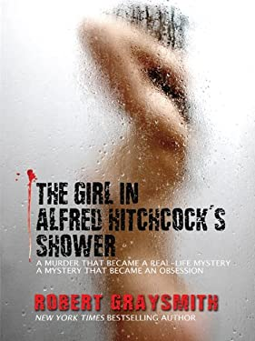 The Girl in Alfred Hitchcock's Shower: A Murder That Became a Real-Life Mystery, a Mystery That Became an Obsession 9781410426727