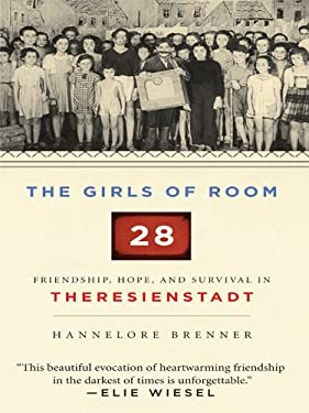 The Girls of Room 28: Friendship, Hope, and Survival in Theresienstadt 9781410421838