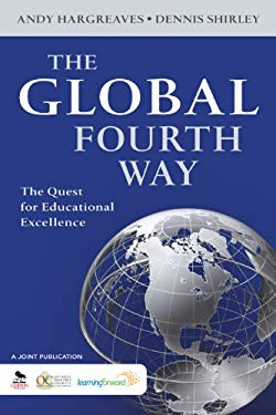 The Global Fourth Way: The Quest for Educational Excellence 9781412987868