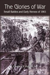 The Glories of War: Small Battle and Early Heroes of 1861