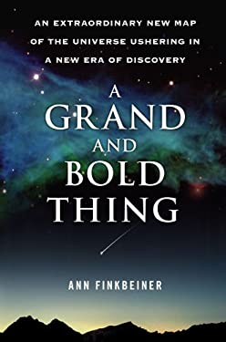 A Grand and Bold Thing: An Extraordinary New Map of the Universe Ushering in a New Era of Discovery 9781416552161