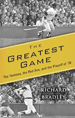 The Greatest Game: The Yankees, the Red Sox, and the Playoff of '78 9781416534389