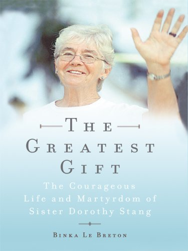 The Greatest Gift: The Courageous Life and Martyrdom of Sister Dorothy Stang 9781410406521