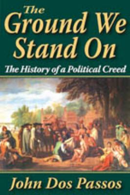 The Ground We Stand on: The History of a Political Creed 9781412813259