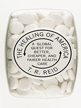 The Healing of America: A Global Quest for Better, Cheaper, and Fairer Health Care 9781410422903