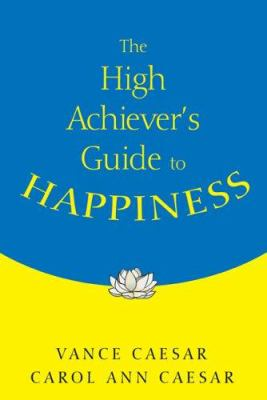 The High Achiever's Guide to Happiness 9781412916134