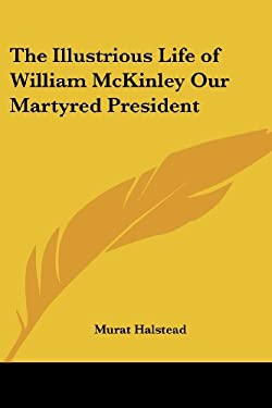 The Illustrious Life of William McKinley Our Martyred President 9781417919437