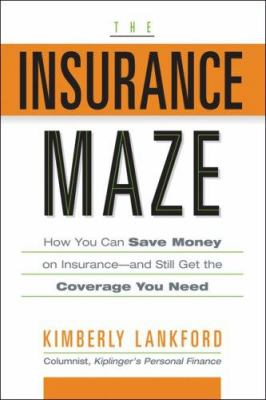 The Insurance Maze: How You Can Save Money on Insurance-And Still Get the Coverage You Need 9781419526947