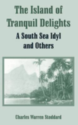 The Island of Tranquil Delights: A South Sea Idyl and Others 9781410107237