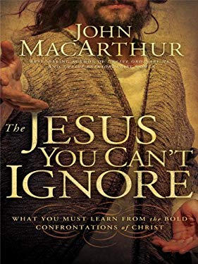 The Jesus You Can't Ignore: What You Must Learn from the Bold Confrontations of Christ 9781410419583