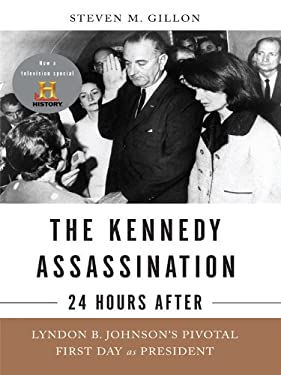 The Kennedy Assassination - 24 Hours After: Lyndon B. Johnson's Pivotal First Day as President 9781410424792