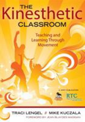 The Kinesthetic Classroom: Teaching and Learning Through Movement 9781412979542