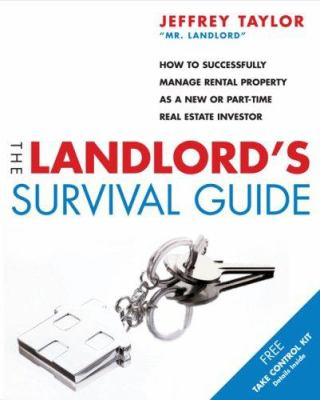 The Landlord's Survival Guide: How to Succesfully Manage Rental Property as a New or Part-Time Real Estate Investor 9781419535697