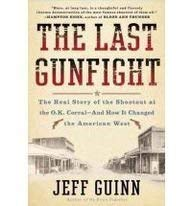 The Last Gunfight: The Real Story of the Shootout at the O. K. Corral - And How It Changed the American West