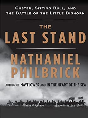 The Last Stand: Custer, Sitting Bull, and the Battle of the Little Bighorn 9781410426512