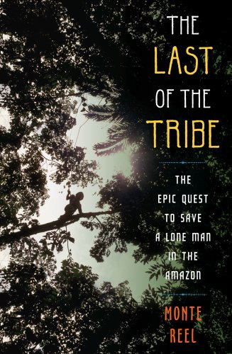 The Last of the Tribe: The Epic Quest to Save a Lone Man in the Amazon 9781416594741
