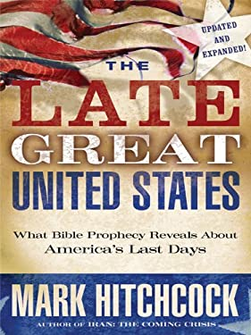 The Late Great United States: What Bible Prophecy Reveals about America's Last Days 9781410427205