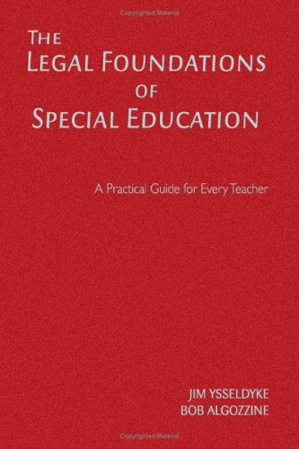 The Legal Foundations of Special Education: A Practical Guide for Every Teacher 9781412939423