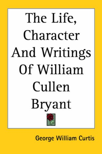 The Life, Character and Writings of William Cullen Bryant 9781417958900
