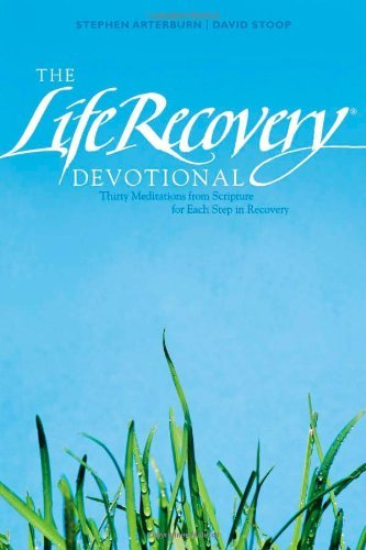 The Life Recovery Devotional: Thirty Meditations from Scripture for Each Step in Recovery 9781414330044