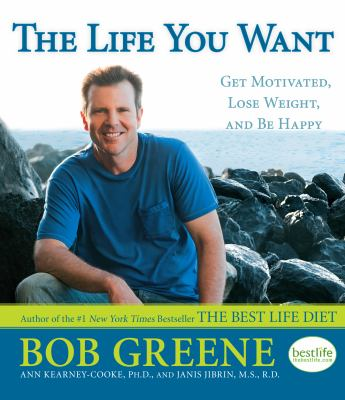 The Life You Want: Get Motivated, Lose Weight, and Be Happy 9781410436665