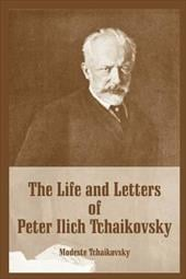 The Life and Letters of Peter Ilich Tchaikovsky