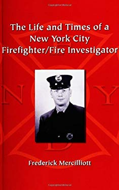 The Life and Times of a New York City Firefighter/Fire Investigator 9781412001526
