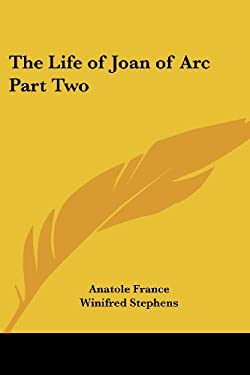 The Life of Joan of Arc Part Two 9781417907687