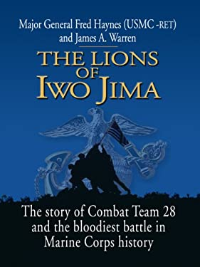 The Lions of Iwo Jima: The Story of Combat Team 28 and the Bloodiest Battle in Marine Corps History 9781410412287