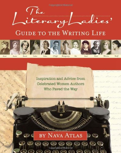 The Literary Ladies' Guide to the Writing Life: Inspiration and Advice from Celebrated Women Authors Who Paved the Way 9781416206323