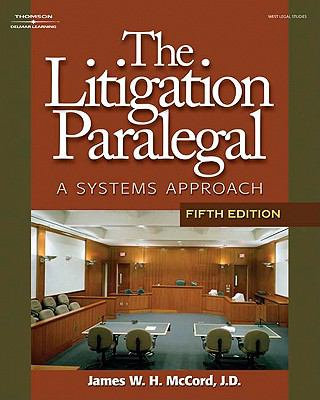 The Litigation Paralegal: A Systems Approach, 5e 9781418016043