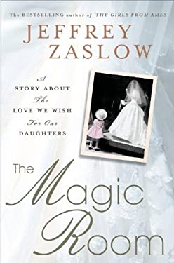 The Magic Room: A Story about the Love We Wish for Our Daughters 9781410444547