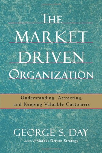 The Market Driven Organization: Understanding, Attracting, and Keeping Valuable Customers 9781416584612