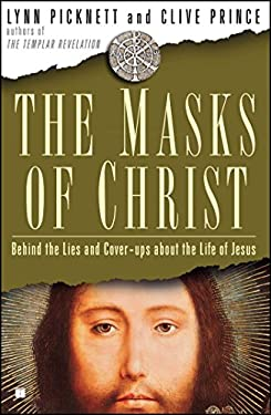 The Masks of Christ: Behind the Lies and Cover-Ups about the Life of Jesus 9781416531661