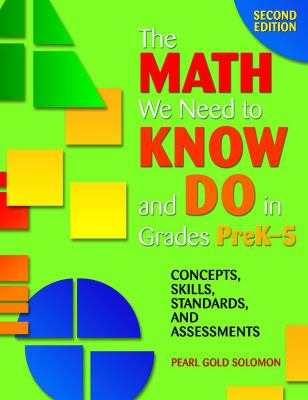 The Math We Need to Know and Do in Grades Prek 5: Concepts, Skills, Standards, and Assessments 9781412917193