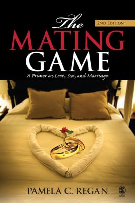 The Mating Game: A Primer on Love, Sex, and Marriage 9781412957052