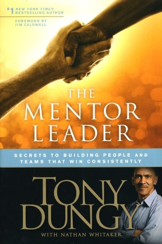 The Mentor Leader: Secrets to Building People and Teams That Win Consistently 9781414338040