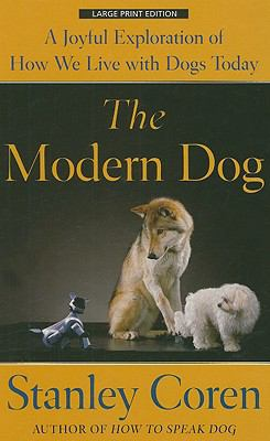 The Modern Dog: A Joyful Exploration of How We Live with Dogs Today 9781410414120