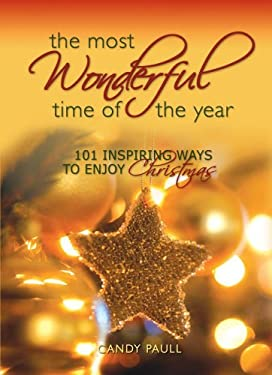 The Most Wonderful Time of the Year: 101 Inspiring Ways to Enjoy Christmas 9781416598589