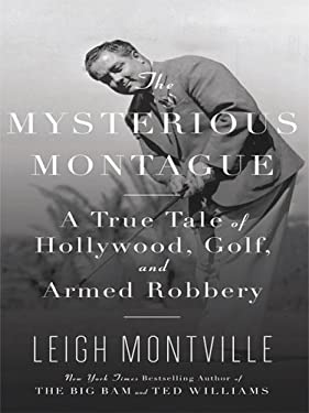 The Mysterious Montague: A True Tale of Hollywood, Golf, and Armed Robbery 9781410410122