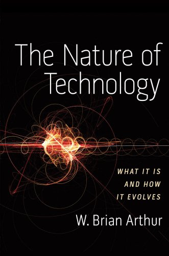 The Nature of Technology: What It Is and How It Evolves 9781416544050