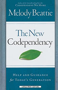 The New Codependency: Help and Guidance for Today's Generation 9781410422200