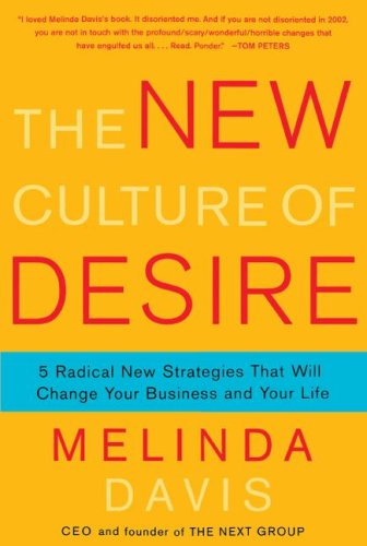 The New Culture of Desire: 5 Radical New Strategies That Will Change Your Business and Your Life 9781416593058