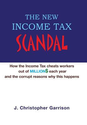 The New Income Tax Scandal: How Congress Hijacked the Sixteenth Amendment 9781413496024