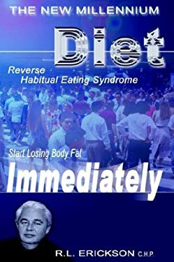 The New Millennium Diet: Start Losing Excess Body Fat Immediately by Reversing Habitual Eating Syndrome 9781410710352