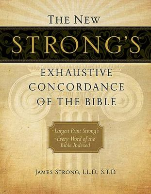 The New Strong's Exhaustive Concordance of the Bible 9781418541699
